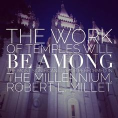 """""""The work of temples will be among the most significant labor performed in the Millennium"""" (pg. 59) """"Living in the Millennium"""" Robert L. Millet  #lds #ldstemples"""