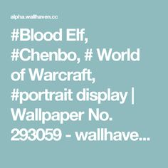 #Blood Elf, #Chenbo, # World of Warcraft, #portrait display | Wallpaper No. 293059 - wallhaven.cc