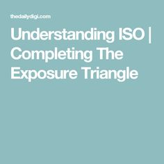 Understanding ISO | Completing The Exposure Triangle