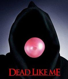 Dead Like Me; I HAVE got to watch this sometime!