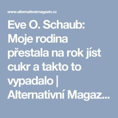 Eve O. Schaub: Moje rodina přestala na rok jíst cukr a takto to vypadalo | Alternativní Magazín.cz