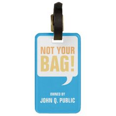 Not Your Bag Luggage Tags. A luggage tag with a speech bubble saying Not Your Bag. It also shows the name of the person who owns the bag. Personalized Luggage Tags, Custom Luggage Tags, Travel Luggage, Luggage Bags, Travel Bag, Travel Humor, Funny Travel, Travel Gifts, Tags