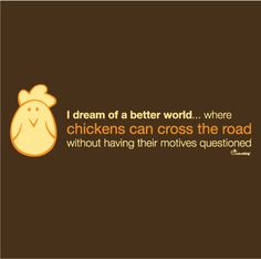 Lets not judge the chicken :)