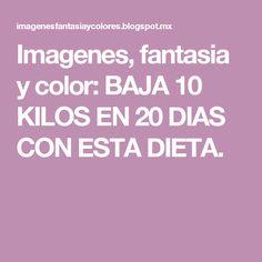 Imagenes, fantasia y color: BAJA 10 KILOS EN 20 DIAS CON ESTA DIETA.