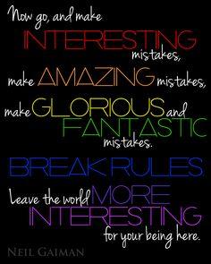 Make your mistakes vivid. Great advice from Neil Gaiman.  beautiful graphic via Naomi Gormley