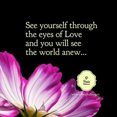 See yourself through the eyes of Love and you will see the world anew...#PHosieRobinson