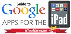 An Infographic Guide to Google Apps for the iPad | www.shakeuplearning.com | #gafe #google #googleapps #ipad #apps