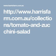 http://www.harrisfarm.com.au/collections/tomato-and-zucchini-salad