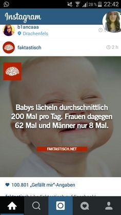 """Babys smile around 200 times a day.Women on the other hand only 62 times and man only 8""  Sry this is on german but well I definetly think I am a baby :D sad that man only smile 8 times a day :o"