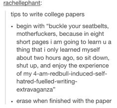Def part of my college paper writing routine. I would also write single spaced 10 point font because it tricks your brain. You write 6 pages and then when you change to 12 point double spaced you've got 13 pages. AWESOME!