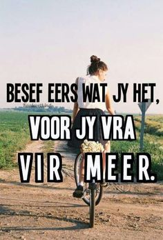 Besef eers wat jy het voor jy vra vir meer Prayer Quotes, Poetry Quotes, Words Quotes, Sayings, Afrikaanse Quotes, Wooden Words, Love Words, Daily Quotes, Wallpaper Quotes