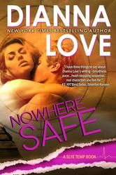 "(By New York Times Bestselling Author Dianna Love! The Romance Reviews: ""...taut pacing...[and] sizzling..."" Nowhere Safe has 4.4 stars with 41 Reviews on Amazon)"