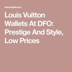 Louis Vuitton Wallets At DFO: Prestige And Style, Low Prices