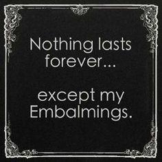 Embalming humor.