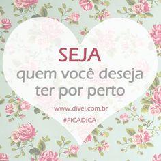 Visite o blog: www.divei.com.br Seja quem você deseja ter por perto. Frase Quote Otimismo Quotes