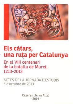 Els Càtars, una ruta per Catalunya. En el VIII centenari de la batalla de Muret (1213-2013) : Caseres (Terra Alta), 5 d'octubre de 2013.  Caseres : Ajuntament, DL 2014