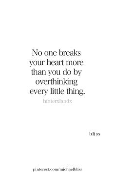 Michael Bliss No one breaks your heart more than you do by overthinking every little thing. (Guilty as charged)✋🏻 ~ bliss Self Love Quotes, True Quotes, Words Quotes, Wise Words, Quotes To Live By, Motivational Quotes, Inspirational Quotes, Sayings, Not Happy Quotes