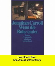 Wenn die Ruhe endet. Roman. (9783518388259) Jonathan Carroll , ISBN-10: 3518388258  , ISBN-13: 978-3518388259 ,  , tutorials , pdf , ebook , torrent , downloads , rapidshare , filesonic , hotfile , megaupload , fileserve