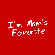 I'M MOM'S FAVORITE FUNNY T-SHIRT(WHITE INK).....this is soooo true!!!!