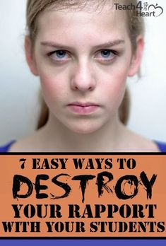 7 Easy Ways to Destroy Your Rapport with Your Students - Teach 4 the Heart