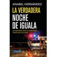 La verdadera noche de Iguala by Anabel Hernández