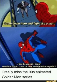 & u Game qt.)wn here and fight like a man! P I don't suppose I could convince you to come up here and fight like a spider? I really miss the 903 animated Spider-Man series. Superhero Memes, Avengers Memes, Marvel Jokes, Marvel Funny, Marvel Dc Comics, Animated Spider, Spider Man Series, Guys Be Like, Marvel Cinematic