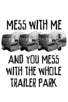 Mess with me.....