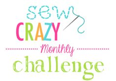 Sew Crazy Monthly Challenge with Crazy Little Projects