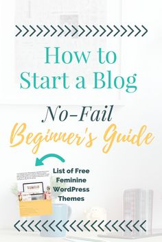 The No-Fail Beginner's Guide to Starting a WordPress Blog. Plus, Bonus Guide to FREE Feminine WordPress Themes You Can Use Right Now.