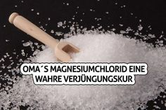 Oma´s Magnesiumchlorid eine wahre Verjüngungskur