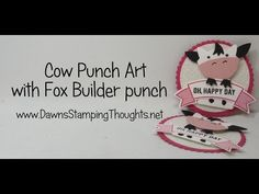COW Punch Art with Fox Builder punch video (Dawns stamping thoughts Stampin'Up! Demonstrator Stamping Videos Stamp Workshop Classes Scissor Charms Paper Crafts)