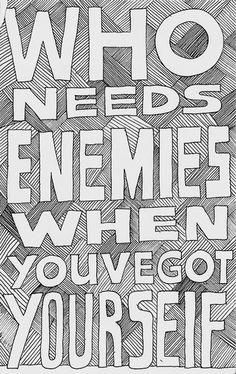 Who needs enemies when you've got yourself? #negativity #optimism #creativity