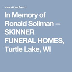 In Memory of Ronald  Sollman -- SKINNER FUNERAL HOMES, Turtle Lake, WI