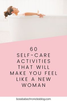 Self-care is one thing you should not neglect! It helps relax you, relieves stress, and promotes positivity and a sense of calm in your life. Here are 60 self-care activities that will make you feel like a new woman!