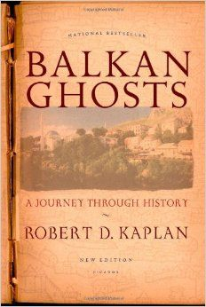 Book: Balkan Ghosts, by Robert D. Kaplan. From the assassination that triggered World War I to the ethnic warfare in Serbia, Bosnia, and Croatia, the Balkans have been the crucible of the twentieth century, the place where terrorism and genocide first became tools of policy.