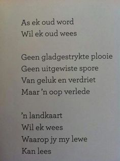 As ek oud word, wil ek oud wees . Wise Quotes, Poetry Quotes, Words Quotes, Quotes To Live By, Inspirational Quotes, Sayings, Qoutes, Quotable Quotes, Motivational