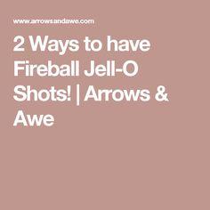2 Ways to have Fireball Jell-O Shots! | Arrows & Awe