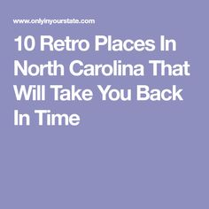 10 Retro Places In North Carolina That Will Take You Back In Time