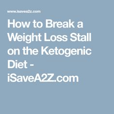 How to Break a Weight Loss Stall on the Ketogenic Diet - iSaveA2Z.com