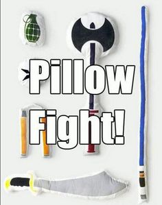 Make pillows and draw weapons on them for boy pillow fights!!!