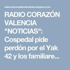 """RADIO CORAZÓN VALENCIA  """"NOTICIAS"""": Cospedal pide perdón por el Yak 42 y los familiare..."""
