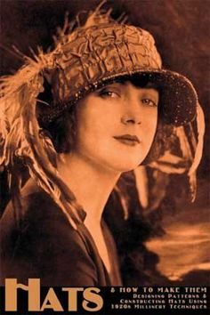 Hats and How to Make Them -- Designing Patterns and Constructing Hats Using 1920s Millinery Techniqu by Virginia Patty