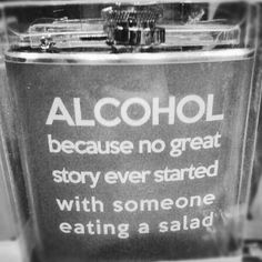 #Alcohol. Because no great story ever started with someone eating a salad. #TRUTH