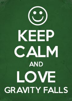 KEEP CALM AND LOVE GRAVITY FALLS