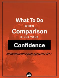 What To Do When Comparison Kills Your Confidence — Made Vibrant