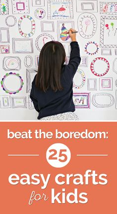 Beat the Boredom: 25 Easy Crafts for Kids