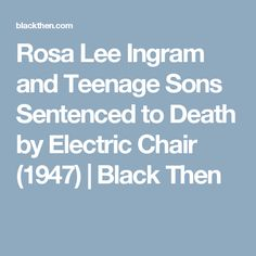 Rosa Lee Ingram and Teenage Sons Sentenced to Death by Electric Chair (1947) | Black Then