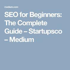 SEO for Beginners: The Complete Guide – Startupsco – Medium