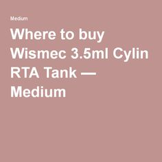 Where to buy Wismec 3.5ml Cylin RTA Tank — Medium