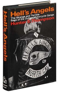 Hunter S. Thompson - Hell's Angels: The Strange and Terrible Saga of the Outlaw Motorcycle Gangs; interesting and disturbing book